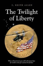 The Twilight of Liberty - S Keith Allen