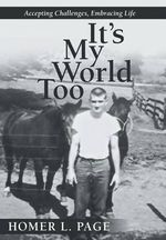 It's My World Too : Accepting Challenges, Embracing Life - Homer L Page