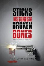 Sticks and Stones and Broken Bones : What a Charmed Life I Lead - Linda Lee King