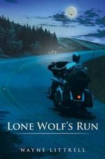 Lone Wolf's Run : A Motorcycle Thriller - Wayne Littrell