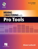 Mixing and Mastering with Pro Tools : Quick Pro Guides - Glenn Lorbecki