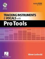 Tracking Instruments & Vocals with Pro Tools - Glenn Lorbecki
