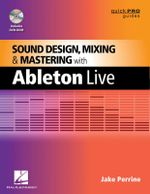 Sound Design, Mixing and Mastering with Ableton Live : Quick Pro Guides - Jake Perrine