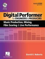 Digital Performer for Engineers and Producers : Music Production, Mixing, Film Scoring, and Live Performance - David E. Roberts