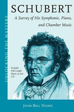 Schubert's Instrumental Music - A Listener's Guide : Unlocking the Masters Series, No. 19 - John Bell Young