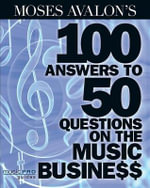 Moses Avalon's 100 Answers to 50 Questions on the Music Business : Music Pro Guides - Moses Avalon