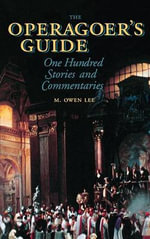 The Operagoer's Guide : One Hundred Stories and Commentaries - M. Owen Lee