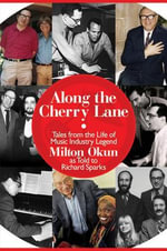 Along the Cherry Lane : Tales from the Life of Music Industry Legend Milton Okun - Richard Sparks