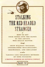 Stalking the Red Headed Stranger : Or How to Get Your Songs Into the Hands of the Artists Who Really Matter Through Show Business Trickery, Underhanded Skullduggery, Shrewdness, and Chi - Randy Poe