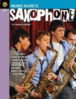 Music Alive's! Saxophone : A Student's Guide to All Things Sax! - Charlie Lagond
