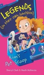 Kim's Pet Scoop : Legends (in their own lunchbox) : Reading Level 17 - Sherryl Clark