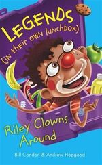 Riley Clowns Around : Legends (in their own lunchbox) : Reading Level 15 - Bill Condon