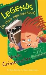 Legends In Their Own Lunchbox : Noob: Crimebuster - Tristan Bancks