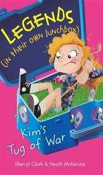 Legends In Their Own Lunchbox : Kim's Tug of War - Clark Sherryl