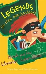 Noob and the Supervillain Librarian : Legends (in their own lunchbox) : Reading Level 21 - Bancks Tristan
