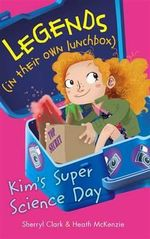 Kim's Super Science Day : Legends (in their own lunchbox) : Reading Level 26 - Sherryl Clark