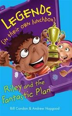 Riley and the Fantastic Plan : Legends (in their own lunchbox) : Reading Level 22 - Bill Condon