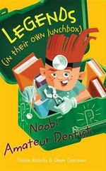 Legends In Their Own Lunchbox : Noob: Amateur dentist - Tristan Bancks
