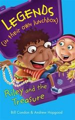 Riley and the Treasure : Legends (in their own lunchbox) : Reading Level 24 - Bill Condon