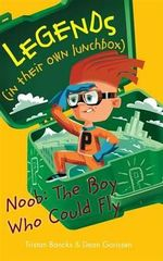Legends In Their Own Lunchbox : Noob: The Boy Who Could Fly - Tristan Bancks