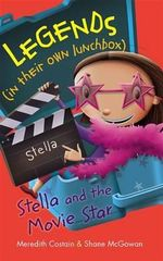 Stella and the Movie Star : Legends (in their own lunchbox) : Reading Level 25 - Meredith Costain