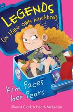 Legends (in their own lunchbox): Kim faces her fears : Legends in their own lunchbox Set 3 - Sherryl Clark