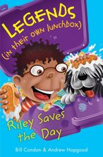 Riley Saves the Day : Legends (in their own lunchbox) : Reading Level 28 - Bill Condon