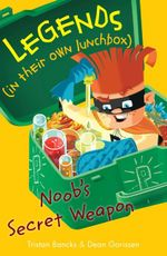 Legends (in their own lunchbox): Noob's secret weapon : Legends in their own lunchbox Set 3 - Tristan Bancks