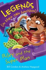 Legends (in their own lunchbox): Riley and the super plan : Legends in their own lunchbox Set 3 - Bill Condon