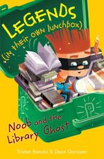 Noob and the Library Ghost : Legends (in their own lunchbox) : Reading Level 30 - Tristan Bancks