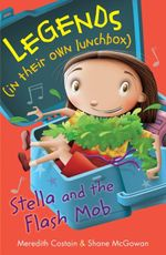 Legends (in their own lunchbox) : Stella and the flash mob : Legions in their own lunchbox Set 3 - Meredith Costain
