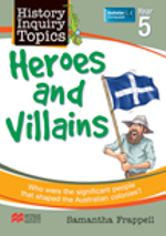 Aus History Inquiry Topics Heroes and Villains Y5 - Samantha Frappell