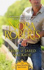 The Pride of Jared Mackade : The MacKade Brothers Series Ebook Editions : Book 2 - Nora Roberts