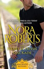 The Heart of Devin Mackade : The MacKade Brothers Series Ebook Editions : Book 3 - Nora Roberts