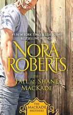 The Fall of Shane MacKade : The MacKade Brothers Series Ebook Editions : Book 4 - Nora Roberts