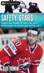 Safety Stars : Players Who Fought to Make the Hard-Hitting Game of Professional Hockey Safer - Sue Irwin