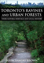 Toronto?s Ravines and Urban Forests : Their Natural Heritage and Local History - Jason Ramsay-Brown