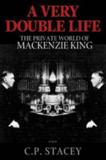 A Very Double Life : The Private World of MacKenzie King - Formac Publishing Company Limited