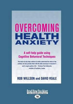 Overcoming Health Anxiety : A Self-Help Guide Using Cognitive Behavioral Techniques - David Veale