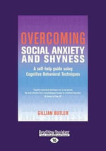 Overcoming Social Anxiety and Shyness - Gillian Butler