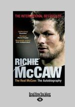 The Real Mccaw : The Autobiography of Richie Mccaw - Greg McGee