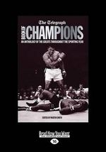 The Telegraph Book of Sporting Champions : An Anthology of the Greats Throughout the Sporting Year - Martin Smith