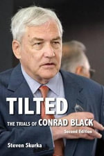 Tilted : The Trials of Conrad Black, Second Edition - Steven Skurka