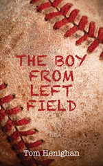 The Boy from Left Field : Dundurn Teachers' Guide - Tom Henighan