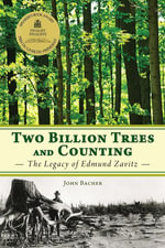 Two Billion Trees and Counting : The Legacy of Edmund Zavitz - John Bacher
