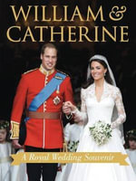 William & Catherine : A Royal Wedding Souvenir - Annie Bullen