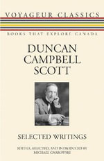 Duncan Campbell Scott : Selected Writings - Duncan Campbell Scott