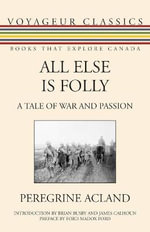 All Else is Folly : A Tale of War and Passion - Peregrine Acland
