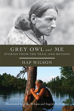 Grey Owl and Me : Stories From the Trail and Beyond - Hap Wilson