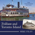 Trillium and Toronto Island : The Centennial Edition - Mike Filey